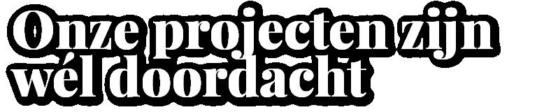Onze projecten zijn wél doordacht